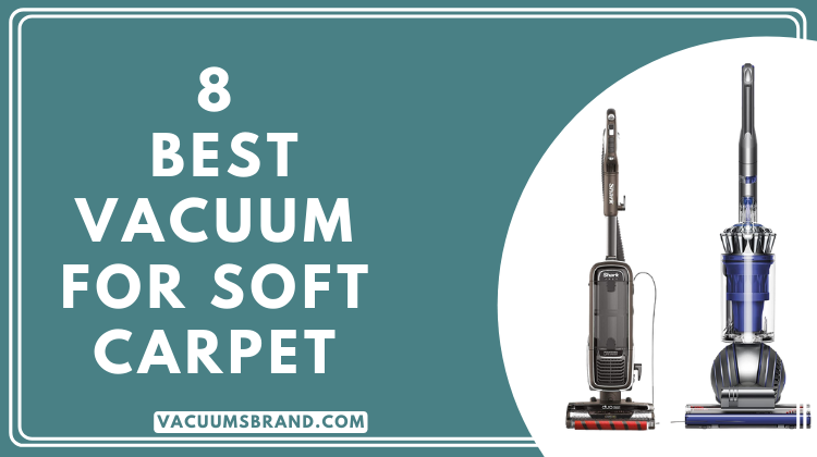 8 Best Vacuum for Soft Carpet 2021 [Top Choice's] – VacuumsBrand